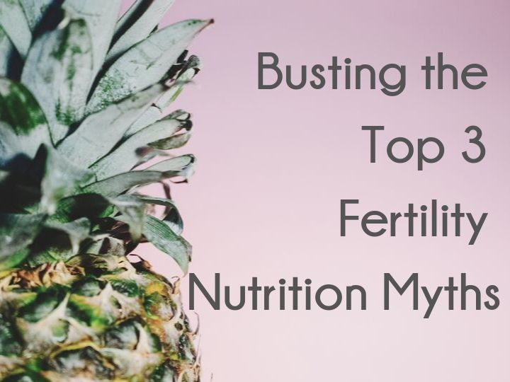 Busting The Top 3 Fertility Nutrition Myths The Dietologist